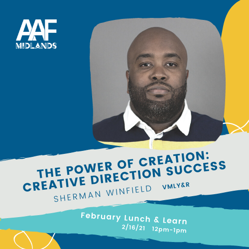 square event graphic with aaf midlands logo that says the power of creation: creative direction success with sherman winfield of VMLY&R. february lunch and learn on february 16, 2021 from 12 to 1 pm