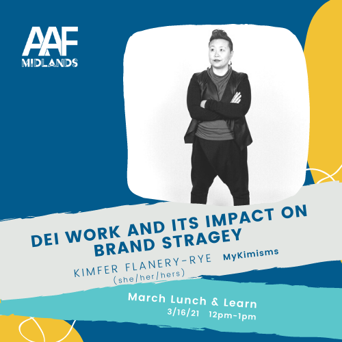 March Lunch & Learn with Kimfer Flanery-Rye graphic that says DEI Work and its impact on brand strategy. March 16, 2021 from 12-1