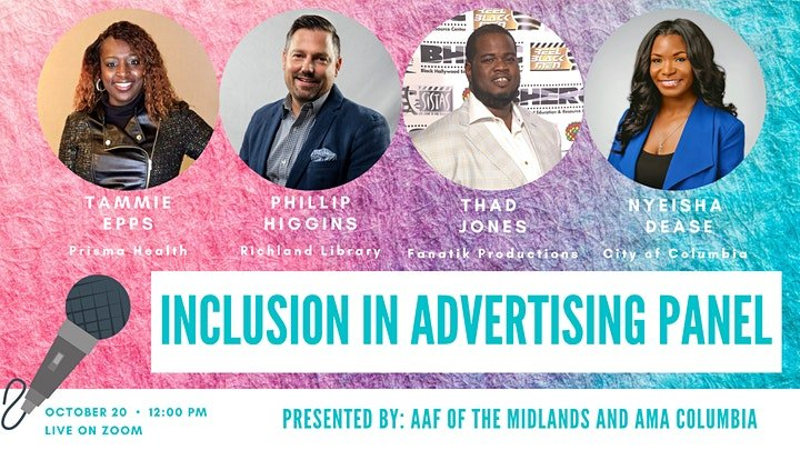 Inclusion in Advertising panel graphic with photo of each speaker, tammie epps of prisma health, phillip higgins of richland library, thad jones with fanatik productions and nyeisha dease with city of columbia. Presented by AAF of the Midlands and AMA Columbia.